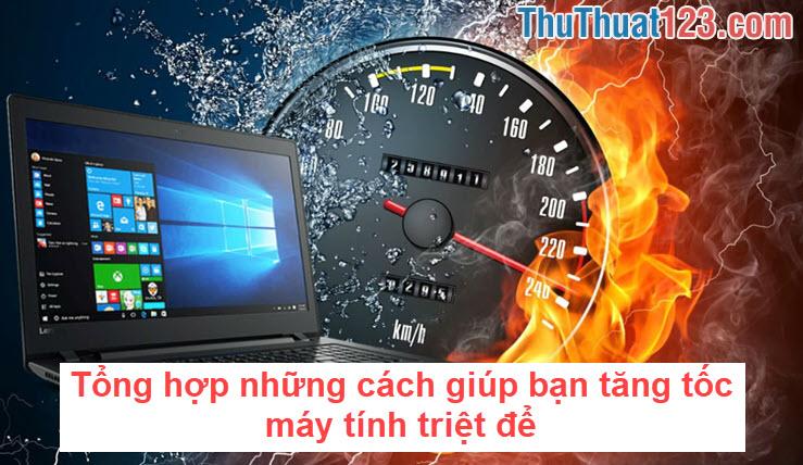 Tổng hợp những cách giúp bạn tăng tốc máy tính triệt để