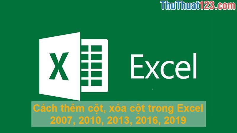 Cách thêm cột, xóa cột trong Excel 2007, 2010, 2013, 2016, 2019