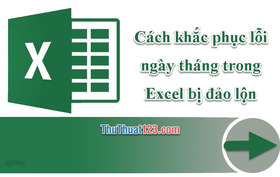 Cách khắc phục lỗi ngày tháng trong Excel bị đảo lộn