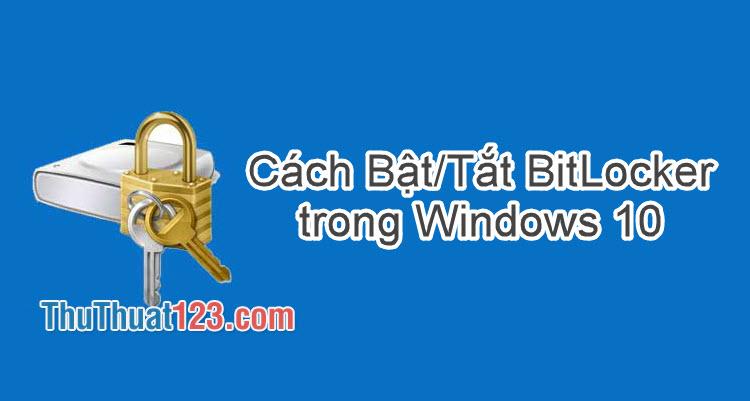 Cách bật tắt BitLocker trong Windows 10