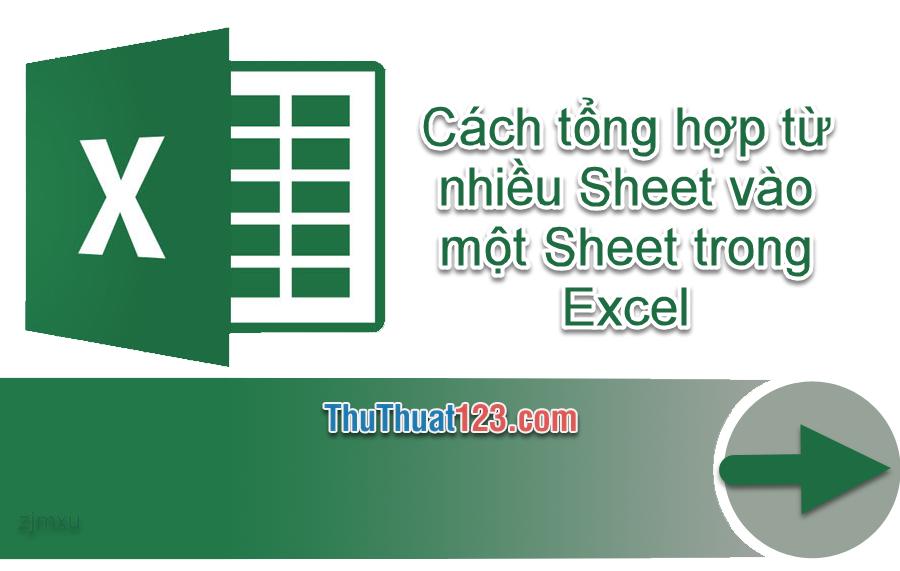 Cách tổng hợp từ nhiều Sheet vào một Sheet trong Excel