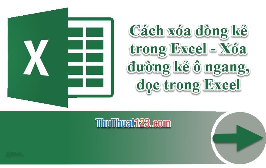 Cách xóa dòng kẻ trong Excel - Xóa đường kẻ ô ngang, dọc trong Excel