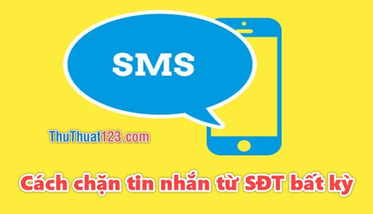 Cách chặn tin nhắn từ 1 số điện thoại bất kỳ