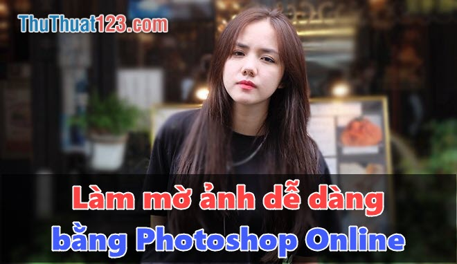Cách làm mờ ảnh bằng phần mềm Photoshop Online