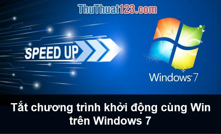 Tắt chương trình khởi động cùng Win trên Windows 7