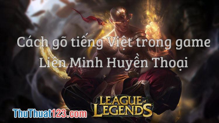 Cách gõ Tiếng Việt trong LOL, LMHT, Liên Minh Huyền Thoại