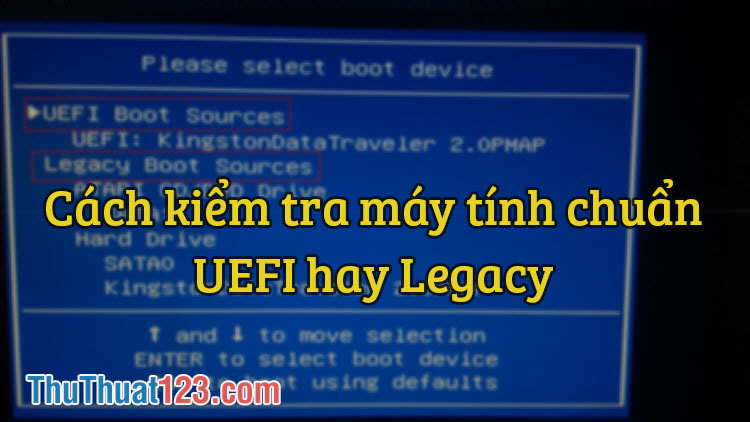 UEFI là gì? Cách kiểm tra máy tính của bạn đang sử dụng chuẩn UEFI hay Legacy