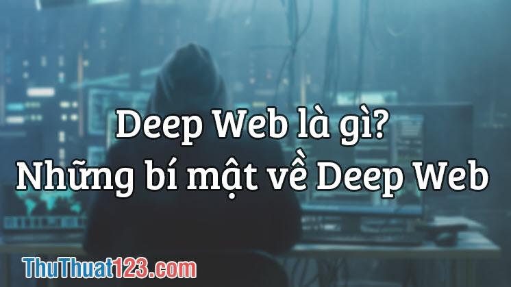Deep Web là gì? Những bí mật về Deep Web