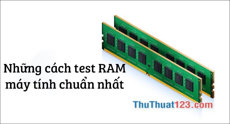 Những cách test RAM chuẩn nhất