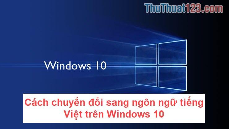 Cách chuyển đổi sang ngôn ngữ tiếng Việt trên Windows 10