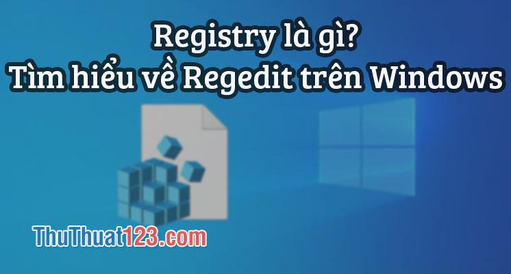 Registry là gì? Tìm hiểu về Regedit trên Windows