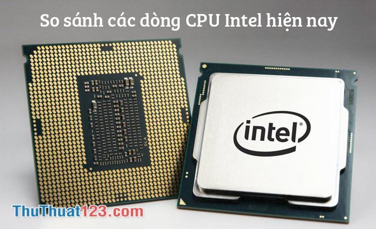So sánh các dòng chip Intel hiện nay -  Core i3, core i5, core i7, core i9 khác nhau thế nào