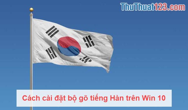 Cách cài đặt bộ gõ tiếng Hàn trên Win 10