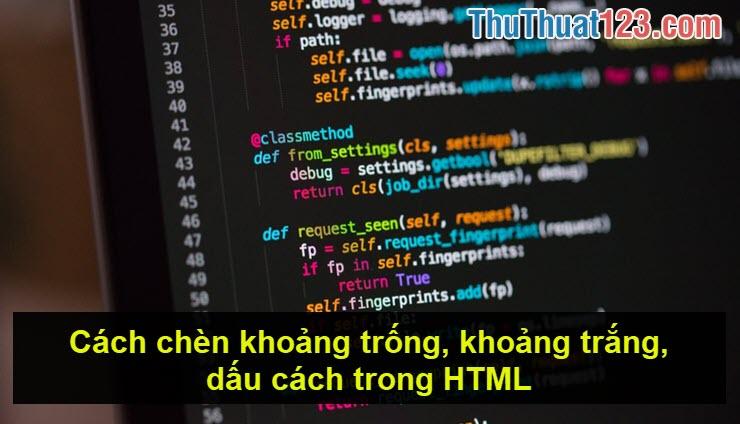 Cách chèn khoảng trống, khoảng trắng, dấu cách trong HTML