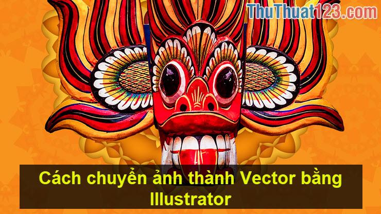 Cách chuyển ảnh thành Vector bằng Illustrator