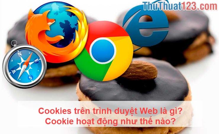 Cookies trên trình duyệt Web là gì Cookie hoạt động như thế nào