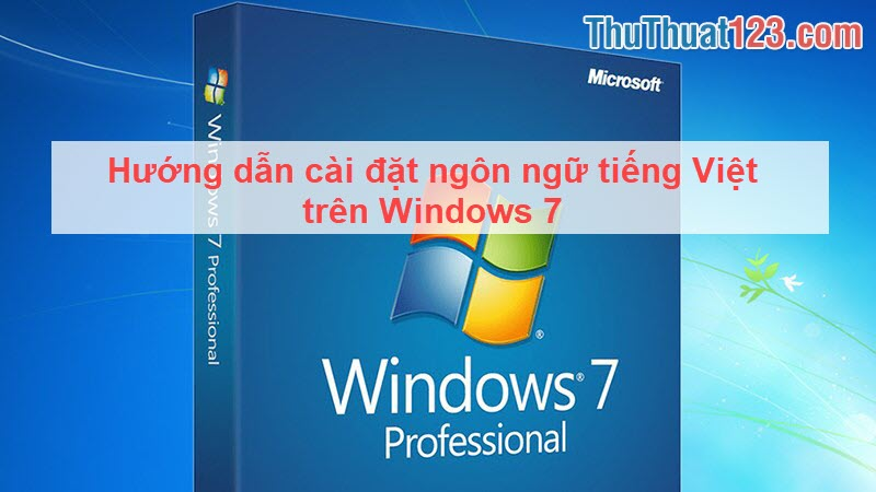 Hướng dẫn cài đặt ngôn ngữ tiếng Việt trên Windows 7