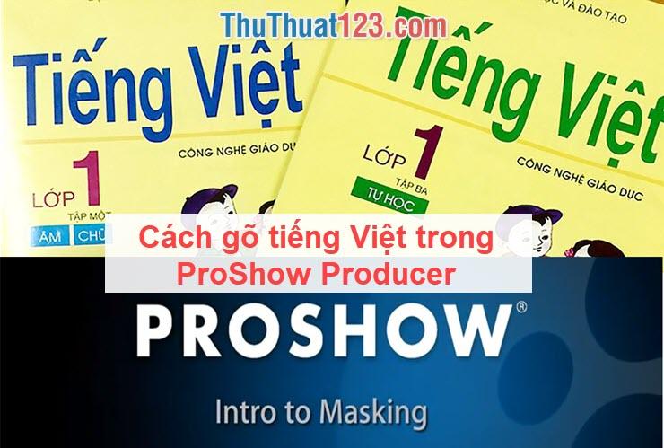 Cách gõ tiếng Việt trong ProShow Producer