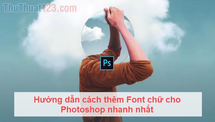 Hướng dẫn cách thêm font chữ cho Photoshop, cài font chữ cho photoshop nhanh nhất