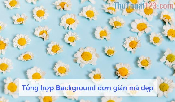 Tổng hợp Background đơn giản mà đẹp
