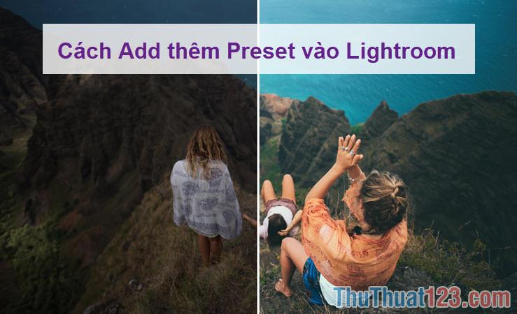 Cách Add thêm Preset vào Lightroom