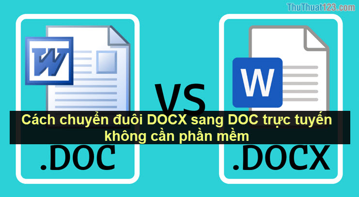 Cách chuyển đuôi DOCX sang DOC trực tuyến không cần phần mềm