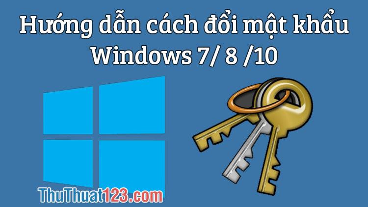 Hướng dẫn cách đổi mật khẩu trên máy tính Win 10, 8, 7