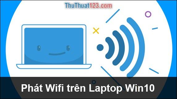 Cách phát Wifi trên Laptop Windows 10