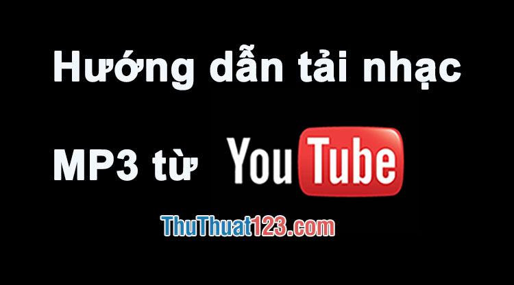 Cách tải nhạc MP3 từ Youtube nhanh chóng, đơn giản