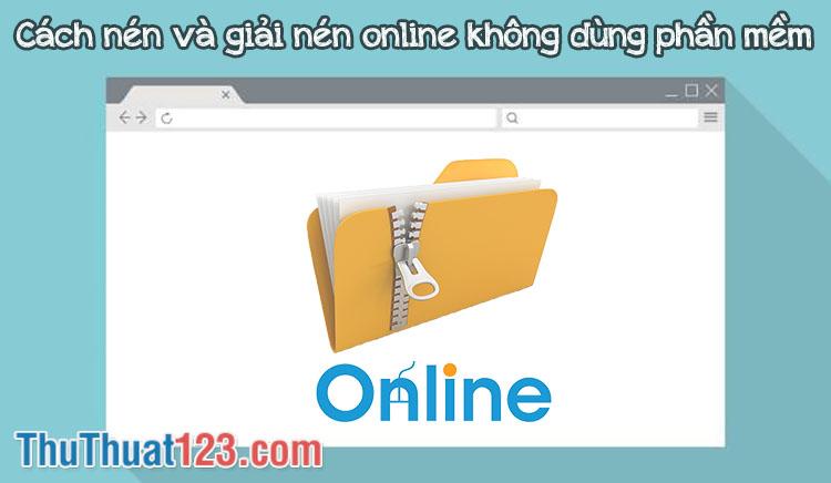 Cách nén và giải nén online trực tuyến không cần phần mềm