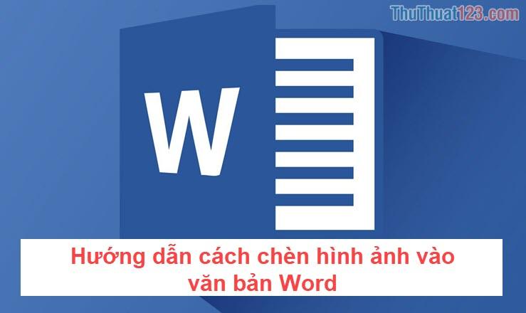 Hướng dẫn cách chèn hình ảnh vào văn bản Word
