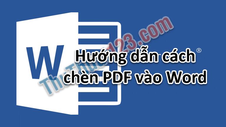 Hướng dẫn cách chèn PDF vào Word nhanh nhất
