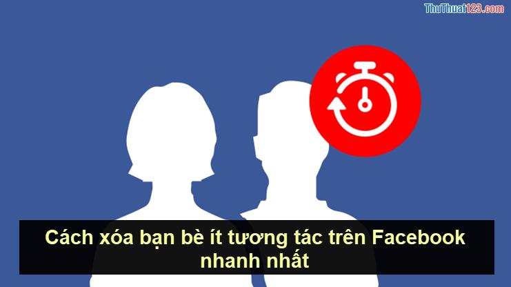 Cách xóa bạn bè ít tương tác trên Facebook nhanh nhất