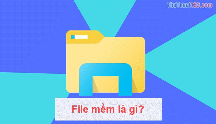 File mềm là gì?