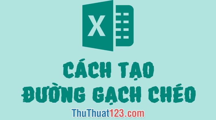 Cách tạo đường gạch chéo ô trong Excel