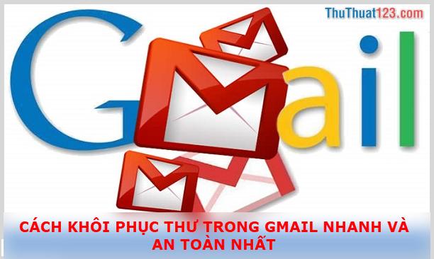 Cách khôi phục thư đã bị xóa trong Gmail nhanh và an toàn nhất